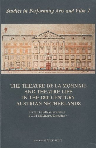 9789076645032: The Theatre De La Monnaie and Theatre Life in the 18th -century Austrian Netherlands: From a Courtly-aristocratic to a Civil-enlightened Discourse?
