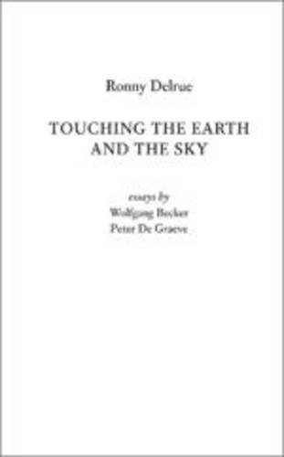 Ronny Delrue: Touching the Earth and the: Becker, Wolfgang; Graewe,