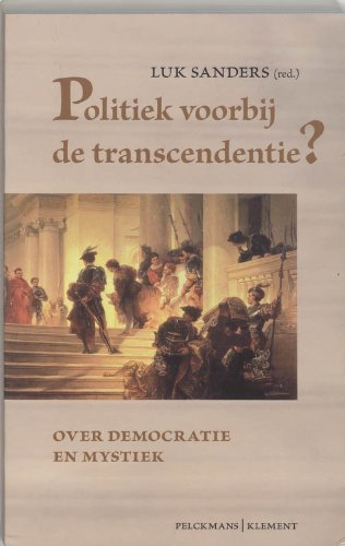 Politiek voorbij de transcendentie ? : over democratie en mystiek.: Sanders, Luk (red.).