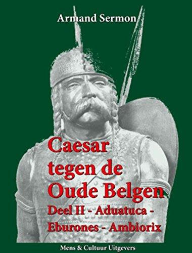 9789077135464: Caesar tegen de oude Belgen: Aduatuca, Eburones, Ambiorix