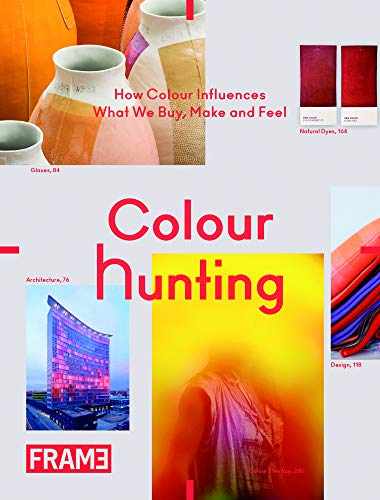 Colour Hunting: How Colour Influences What We Buy, Make and Feel (Paperback): Hanneke Kamphuijs