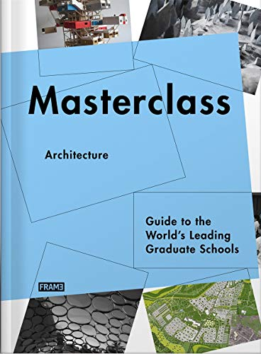 Masterclass: Architecture: Guide to the Worlds Leading Graduate Schools: Ana Martins; Carmel ...