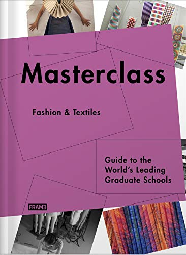 9789077174999: Masterclass: Fashion & Textiles: Guide to the World's Leading Graduate Schools