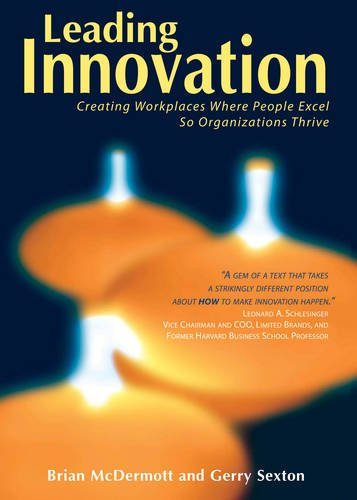 Leading Innovation: Creating Workplaces Where People Excel So Organizations Thrive: McDermott, ...