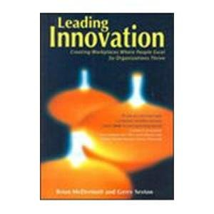 Leading Innovation: Creating Workplaces Where People Excel So Organizations Thrive: Brian McDermott...