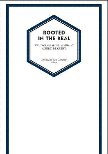 9789077833155: Rooted in the Real: Architectural Writings by Geert Bekaert