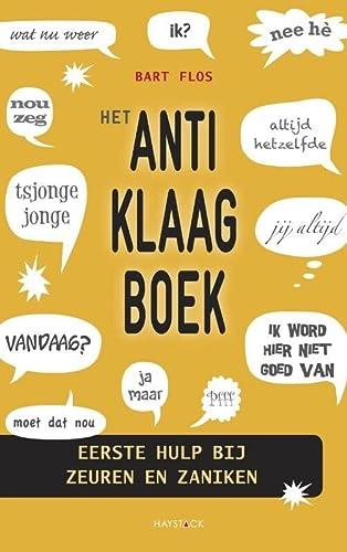 9789077881934: Het anti-klaagboek: eerste hulp bij zeuren en zaniken