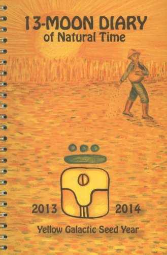9789078070481: 13 Moon Diary of Natural Time: 2013-2014 -- Yellow Galactic Seed Year