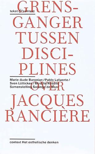 Grensganger tussen Disciplines - Over Jacques Ranciere (Tekst & context): Baronian, Marie-Aude;...