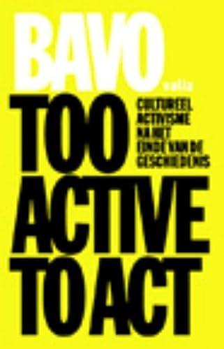 9789078088387: Too Active to Act: cultureel activisme na het einde van de geschiedenis