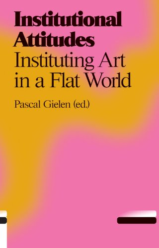 Institutional attitudes. instituting art in a flat: Gielen, Pascal