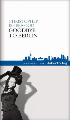 Goodbye to Berlin: Isherwood, Christopher