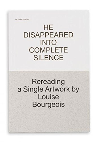 He disappeared into complete silence. Rereading a Single Artwork by Louise Bourgeois. A collection ...