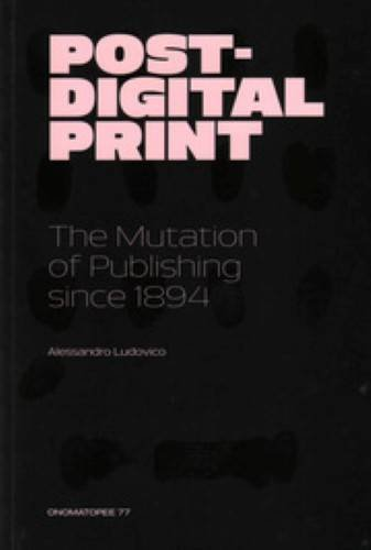 9789078454878: Post-digital Print - The Mutation Of Publishing Since 1894