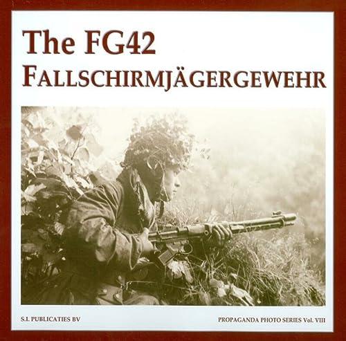 The Fg42 Fallschirmjagergewehr (Propaganda Photo): Guus de Vries