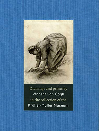 Drawings and Prints by Vincent van Gogh: In the Collection of the Kroller-Muller Museum: Teio ...