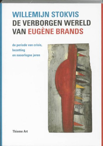 De verborgen wereld van Eugène Brands. De periode van crisis, bezetting en naoorlogse jaren - Stokvis, Willemijn