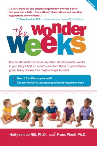 The Wonder Weeks. How to Stimulate Your Baby's Mental Development and Help Him Turn His 10 Predictable, Great, Fussy Phases Into Magical Leaps Forward - Van De Rijt, Hetty; Plooij, Frans