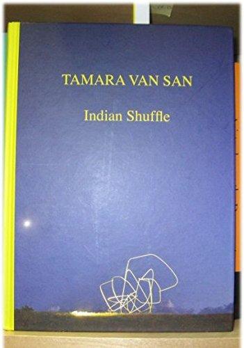 Tamara Van San: Indian Shuffle (2004 - 2014): Van San, Tamara