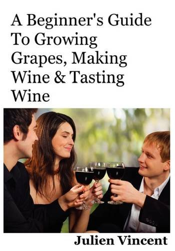 9789079397051: A Beginner's Guide To Growing Grapes, Making Wine & Tasting Wine.