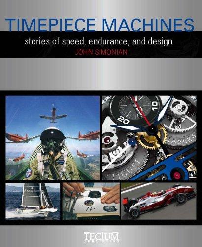 Timepiece Machines: Stories of Speed, Endurance and: Simonian, John