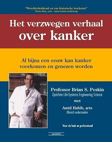 9789079872435: Het verzwegen verhaal over kanker: al bijna een eeuw kan kanker voorkomen en genezen worden