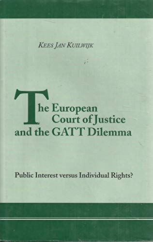 The European Court of Justice and the GATT dilemma : public interest versus individual rights?: ...