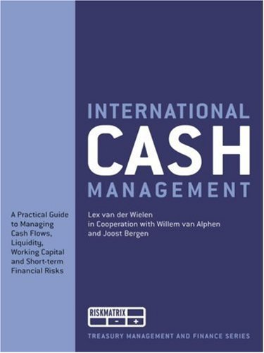 9789080232334: International Cash Management: A Practical Guide to Managing Cash Flows, Liquidity, Working Capital and Short-term Financial Risks (Treasury Management and Finance Series)