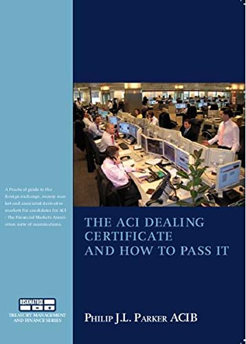 9789080232396: The ACI Dealing Certificate and How to Pass it: Practical Guide to the Foreign Exchange, Money Market and Associated Derivatives Markets Especially for Candidates for ACI Examinations