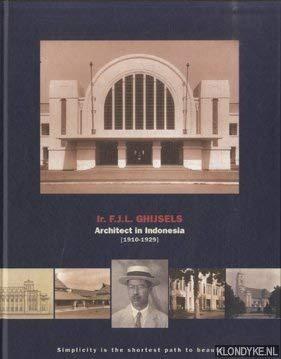 Ir. F.J.L. Ghijsels, architect in Indonesia, 1910-1929 Akihary, Huib