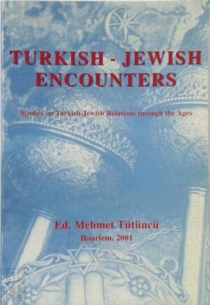 Turkish-Jewish encounters: Studies on Turkish-Jewish relations through the ages = Tu?rk-Yahudi ...