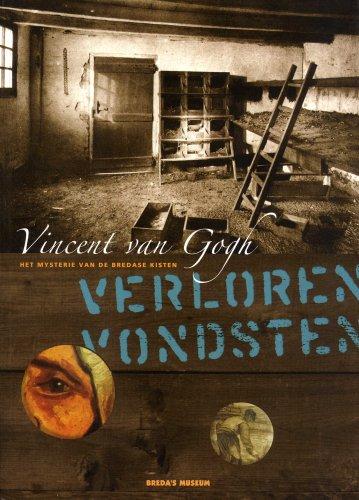 Vincent Van Gogh: Verloren Vondsten, Het Mysterie Van De Bredase Kisten: Ron Dirven, Kees Wouters, ...