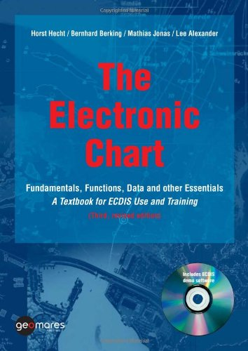 The Electronic Chart, Fundamentals, Fuctions, Data and other Essentials. A Textbook for ECDIS Use ...