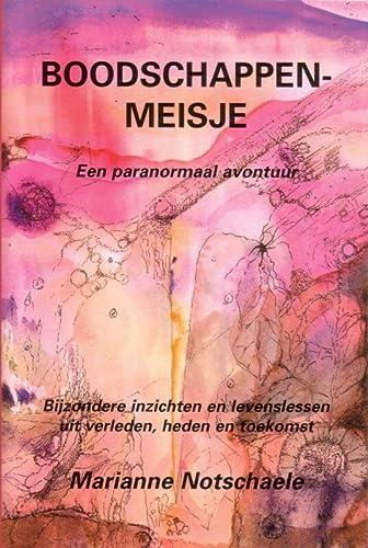 9789080628410: Boodschappenmeisje / druk 1: een paranormaal avontuur-bijzondere inzichten en levenslessen uit verleden, heden en toekomst