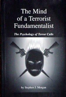 The Mind of a Terrorist Fundamentalist: The Psychology of Terror Cults: Morgan, Stephen J.