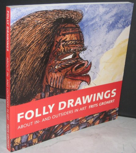 9789080707221: Folly Drawings: About In-And Outsiders In Art by Frist Gronert 2002