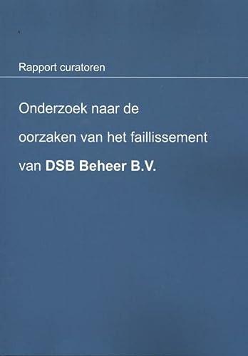 Onderzoek naar de oorzaken van het faillissement van DSB Beheer BV. : rapport curatoren.: ...