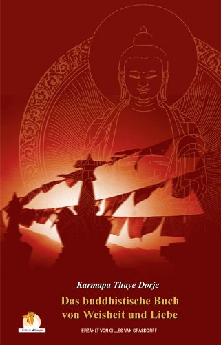 Das Buddhistische Buch von Weisheit und Liebe: Dorje, Karmapa Thaye