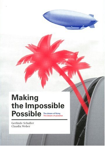 9789081092715: Making the Impossible Possible: The Dream of Flying. The Dream of Paradise
