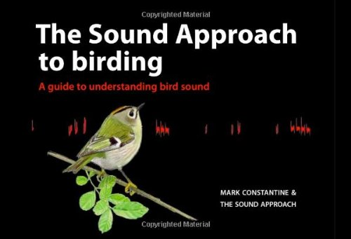 9789081093316: The Sound Approach to Birding: A Guide to Understanding Bird Sound [With 2 CDs]