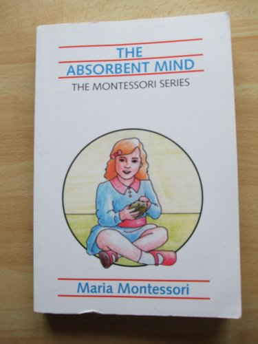 9789081172417: The Absorbent Mind (The Montessori Series)