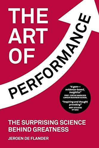 9789081487382: The Art of Performance: The Surprising Science Behind Greatness