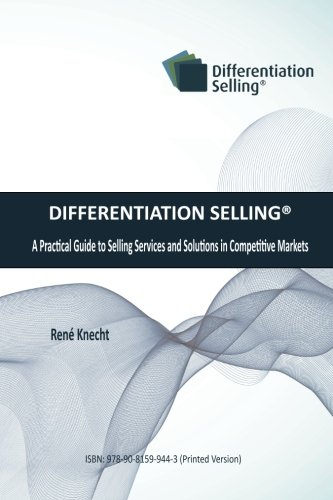 9789081599443: Differentiation Selling: A Practical Guide to Selling Services and Solutions in Competitive Markets