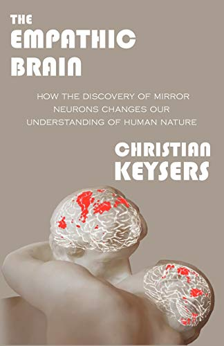 9789081829205: The Empathic Brain: How the Discovery of Mirror Neurons Changes Our Understanding of Human Nature