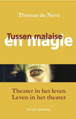 9789081836104: Tussen malaise en magie: Theater in het Leven - Leven in het Theater