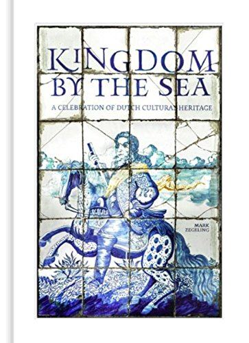 9789081905633: Kingdom by the Sea: a celebration of Dutch cultural heritage (Little Kingdom by the Sea)