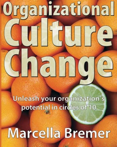 9789081982511: Organizational Culture Change: Unleashing your Organization's Potential in Circles of 10
