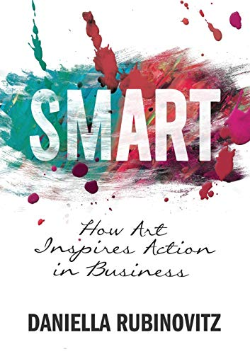 Smart: How Art Inspires Action in Business: Daniella Rubinovitz