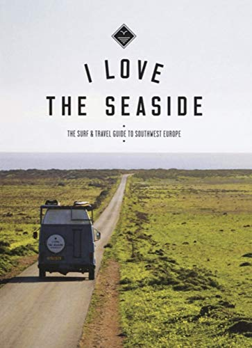 9789082507935: I love the seaside: the surf & travel guide to southwest Europe