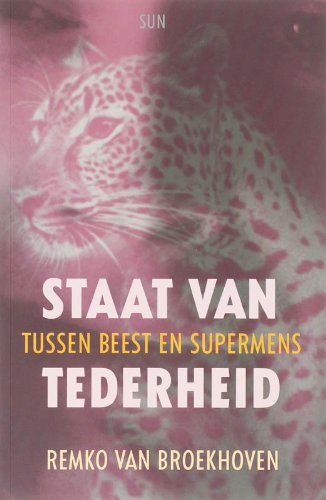 Staat van tederheid : tussen beest en supermens.: Broekhoven, Remko van.